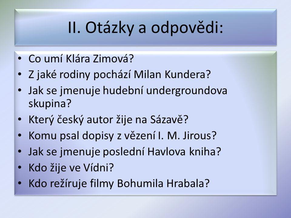 II. Otázky a odpovědi: Co umí Klára Zimová. Z jaké rodiny pochází Milan Kundera.