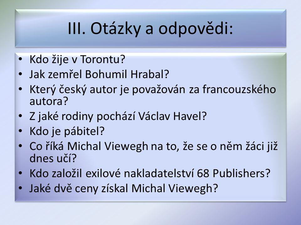 III. Otázky a odpovědi: Kdo žije v Torontu. Jak zemřel Bohumil Hrabal.