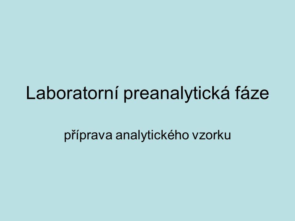 Preanalytická fáze Proces laboratorní diagnostiky Tři fáze: preanalytická analytická postanalytická Preanalytická – mimolaboratorní laboratorní Mimolaboratorní – příprava pacienta, odběr, identifikace, transport