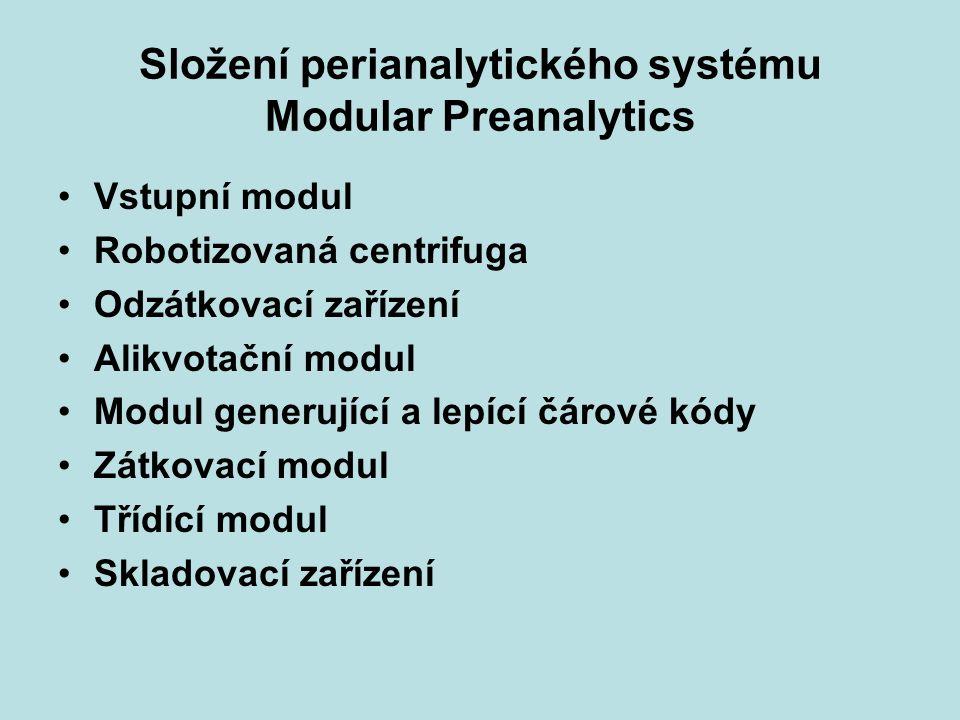 Složení perianalytického systému Modular Preanalytics Vstupní modul Robotizovaná centrifuga Odzátkovací zařízení Alikvotační modul Modul generující a lepící čárové kódy Zátkovací modul Třídící modul Skladovací zařízení