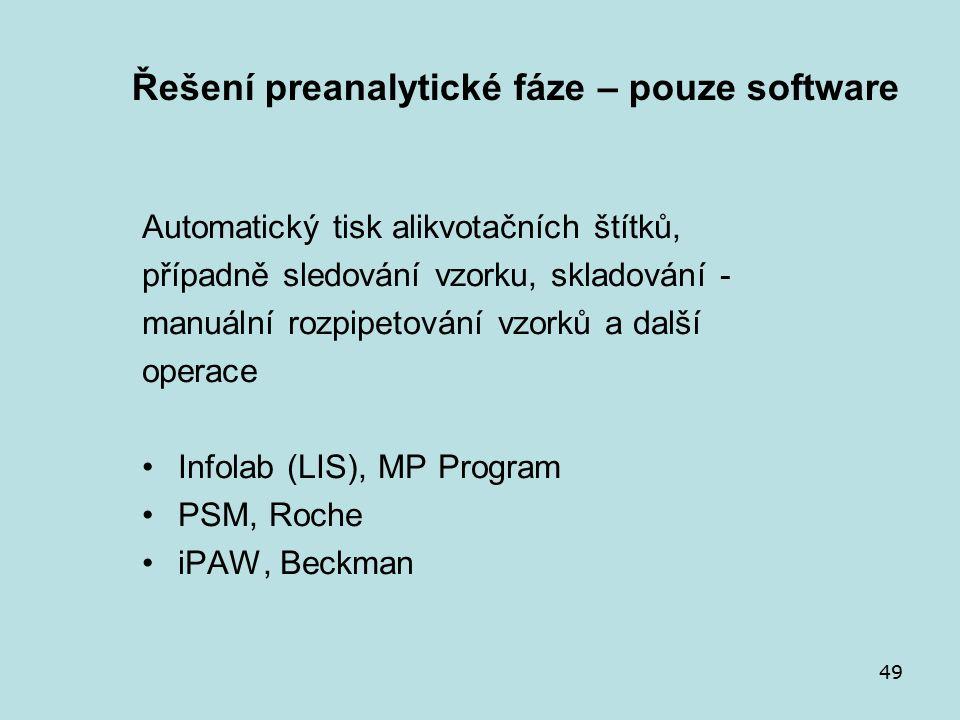 49 Řešení preanalytické fáze – pouze software Automatický tisk alikvotačních štítků, případně sledování vzorku, skladování - manuální rozpipetování vzorků a další operace Infolab (LIS), MP Program PSM, Roche iPAW, Beckman