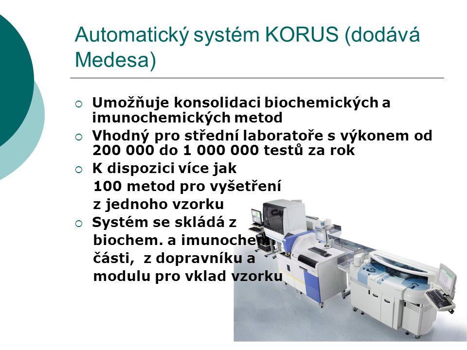 17 Automatický systém KORUS (dodává Medesa)  Umožňuje konsolidaci biochemických a imunochemických metod  Vhodný pro střední laboratoře s výkonem od 200 000 do 1 000 000 testů za rok  K dispozici více jak 100 metod pro vyšetření z jednoho vzorku  Systém se skládá z biochem.