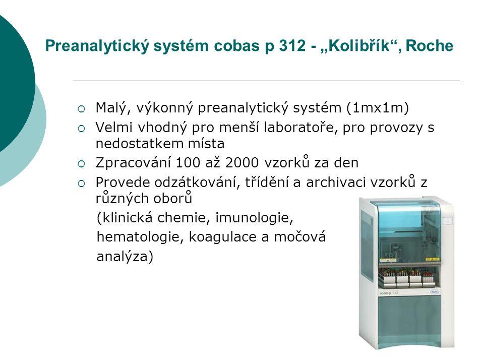 """27 Preanalytický systém cobas p 312 - """"Kolibřík , Roche  Malý, výkonný preanalytický systém (1mx1m)  Velmi vhodný pro menší laboratoře, pro provozy s nedostatkem místa  Zpracování 100 až 2000 vzorků za den  Provede odzátkování, třídění a archivaci vzorků z různých oborů (klinická chemie, imunologie, hematologie, koagulace a močová analýza)"""
