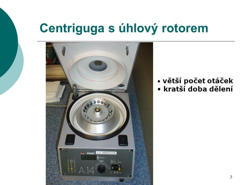 7 Centriguga s úhlový rotorem větší počet otáček kratší doba dělení