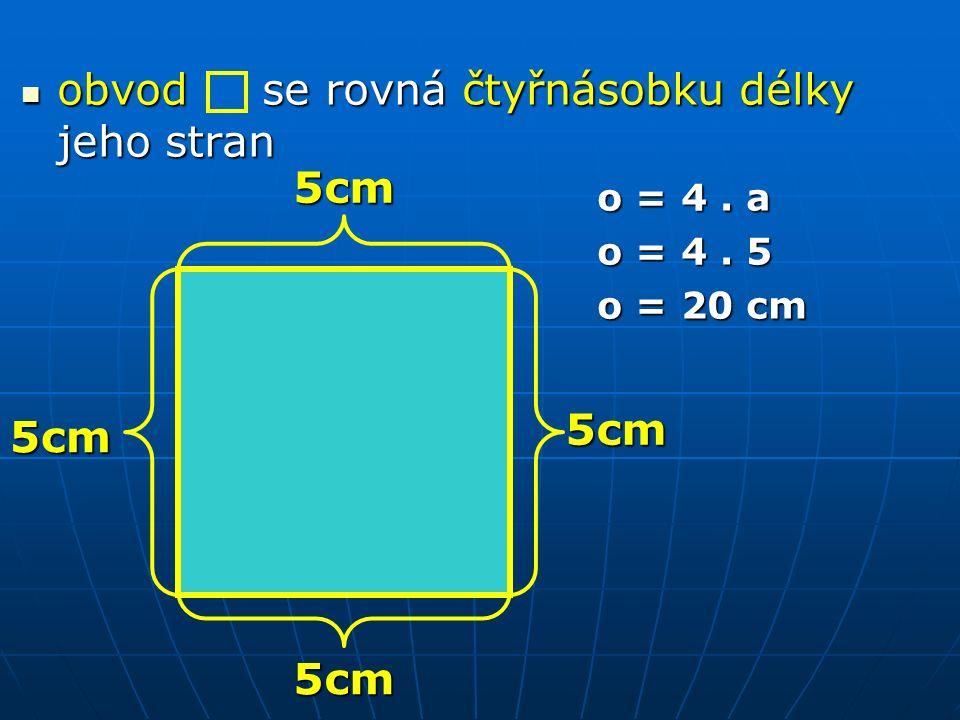 obvod se rovná čtyřnásobku délky jeho stran obvod se rovná čtyřnásobku délky jeho stran o = 4.