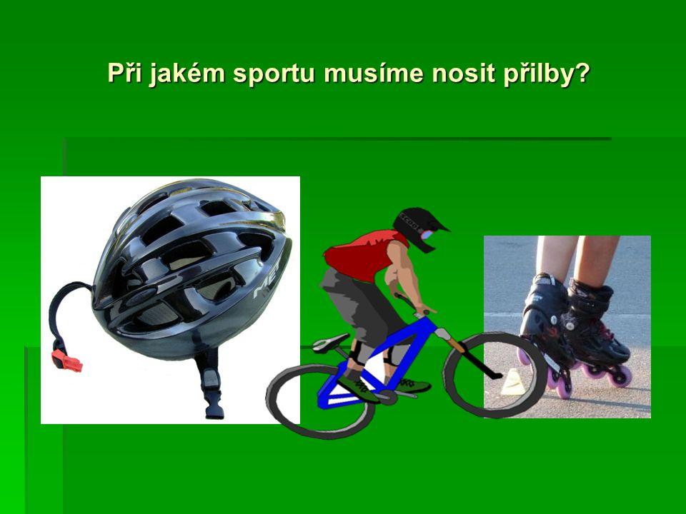 Při jakém sportu musíme nosit přilby?