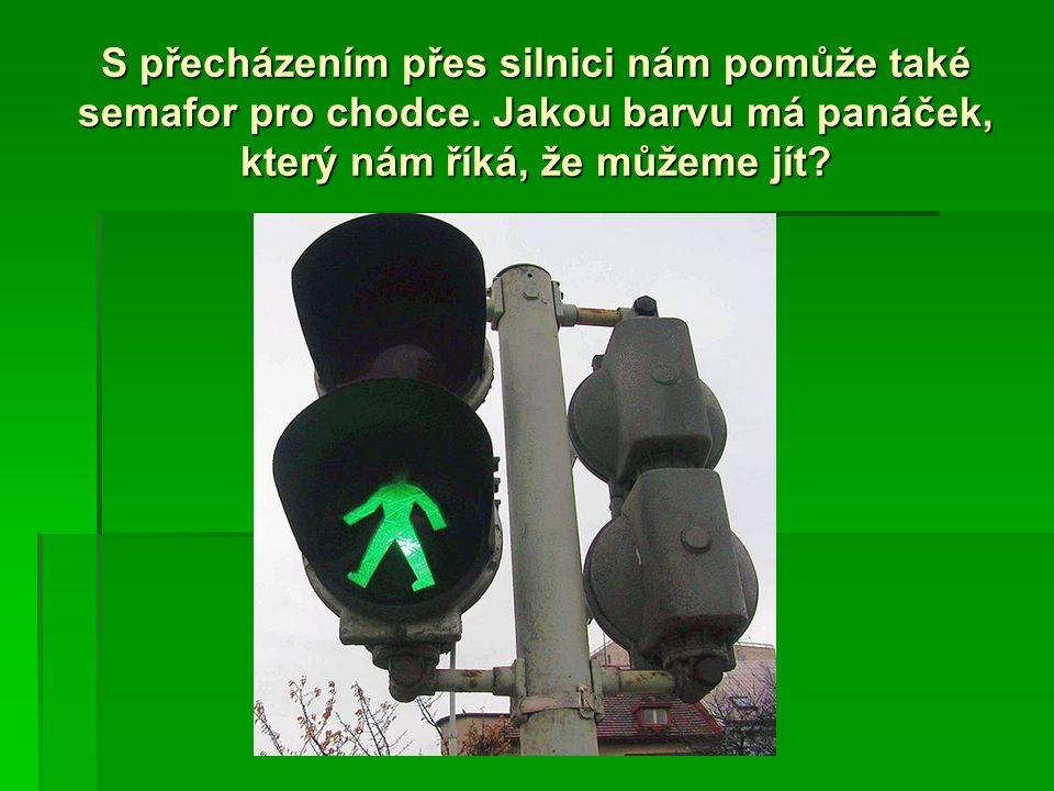 S přecházením přes silnici nám pomůže také semafor pro chodce.