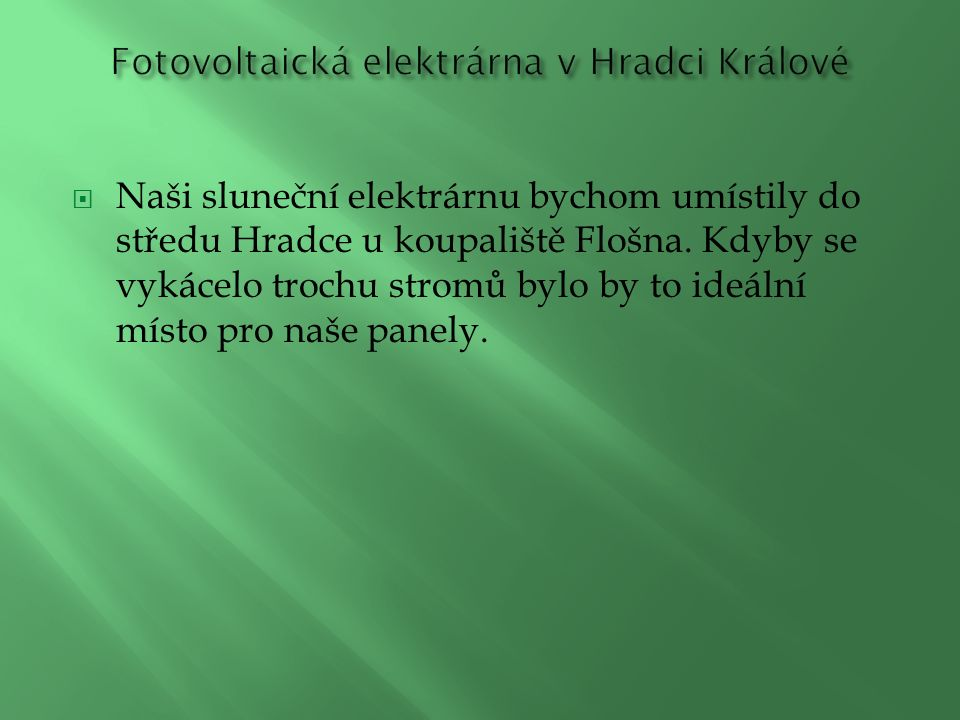  Naši sluneční elektrárnu bychom umístily do středu Hradce u koupaliště Flošna.