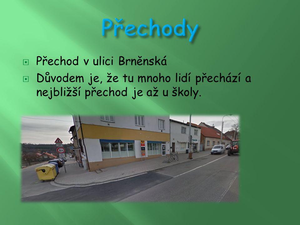  Přechod v ulici Brněnská  Důvodem je, že tu mnoho lidí přechází a nejbližší přechod je až u školy.