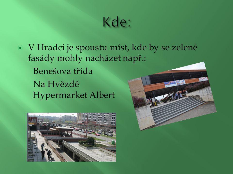  V Hradci je spoustu míst, kde by se zelené fasády mohly nacházet např.: Benešova třída Na Hvězdě Hypermarket Albert