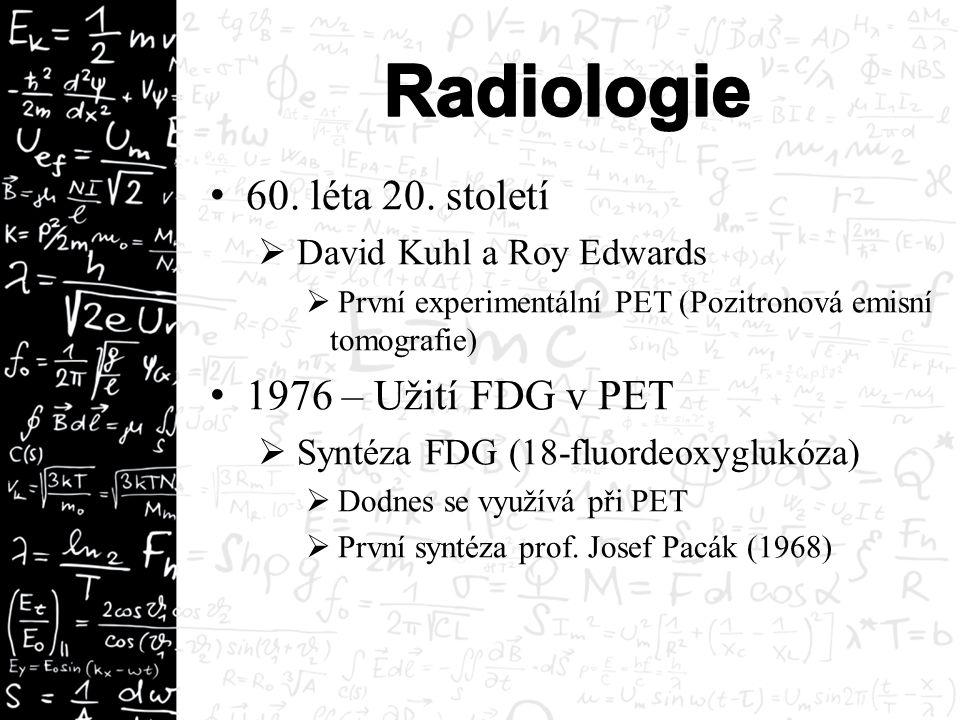60. léta 20. století  David Kuhl a Roy Edwards  První experimentální PET (Pozitronová emisní tomografie) 1976 – Užití FDG v PET  Syntéza FDG (18-fl