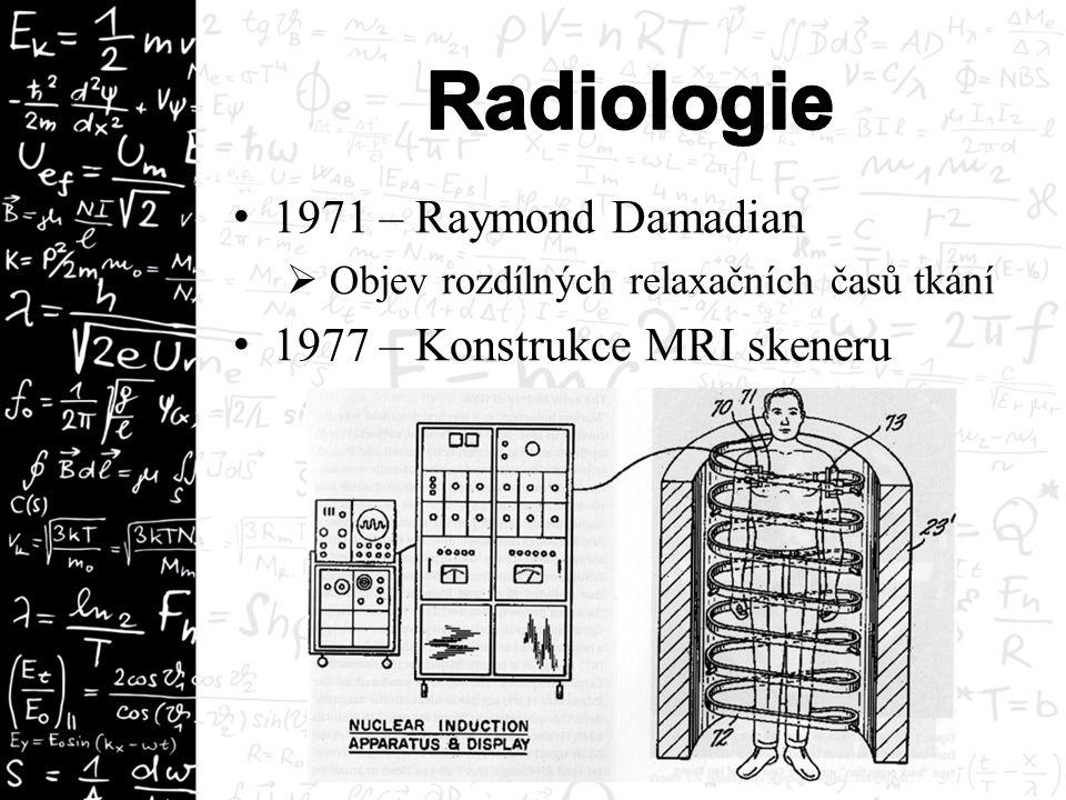 1971 – Raymond Damadian  Objev rozdílných relaxačních časů tkání 1977 – Konstrukce MRI skeneru