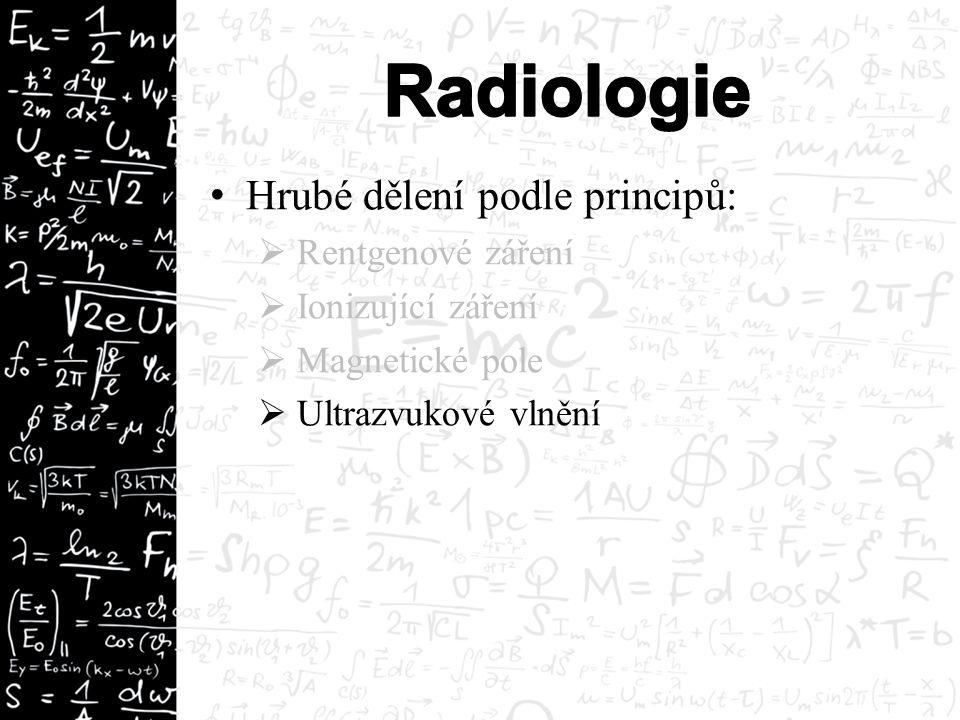 Hrubé dělení podle principů:  Rentgenové záření  Ionizující záření  Magnetické pole  Ultrazvukové vlnění