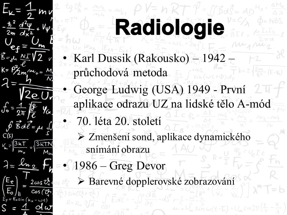 Karl Dussik (Rakousko) – 1942 – průchodová metoda George Ludwig (USA) 1949 - První aplikace odrazu UZ na lidské tělo A-mód 70. léta 20. století  Zmen