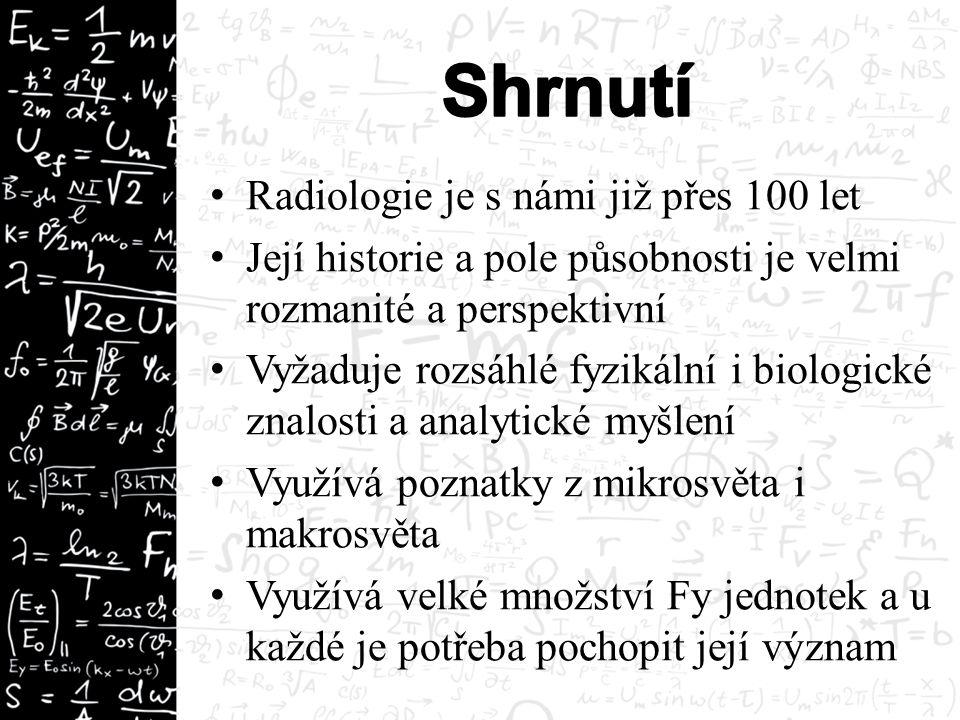 Radiologie je s námi již přes 100 let Její historie a pole působnosti je velmi rozmanité a perspektivní Vyžaduje rozsáhlé fyzikální i biologické znalo