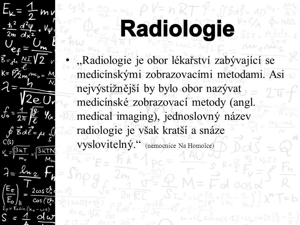 """""""Radiologie je obor lékařství zabývající se medicínskými zobrazovacími metodami. Asi nejvýstižnější by bylo obor nazývat medicínské zobrazovací metody"""