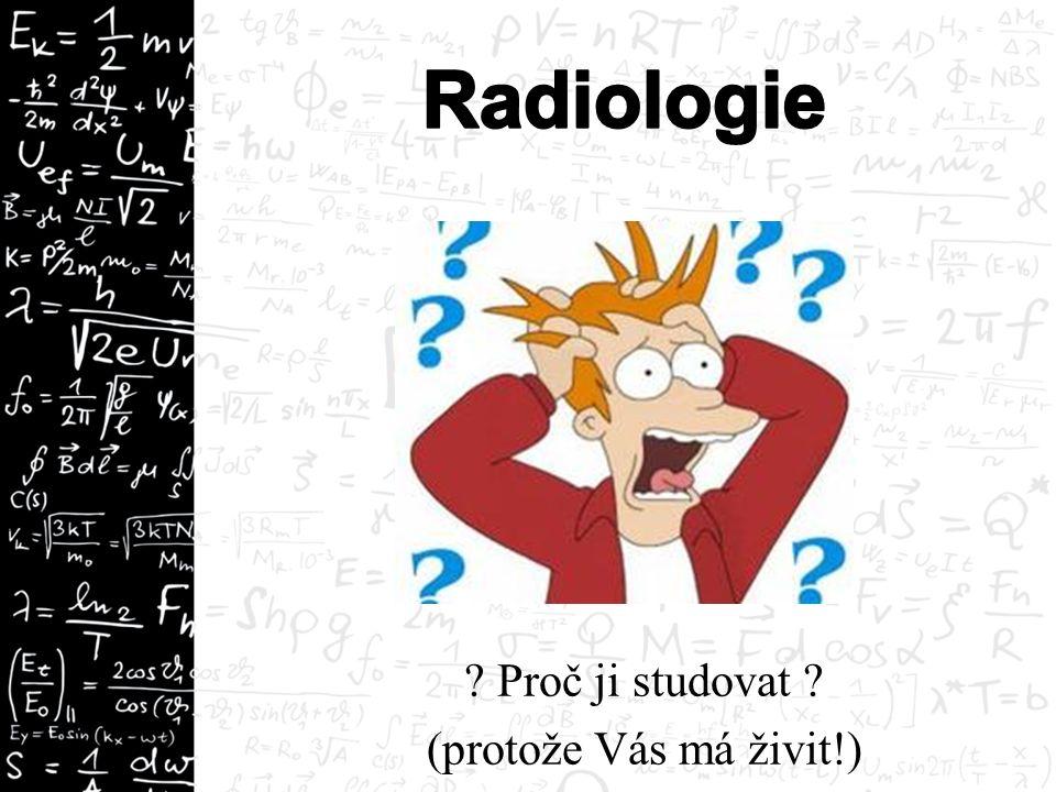 Radiologie je s námi již přes 100 let Její historie a pole působnosti je velmi rozmanité a perspektivní Vyžaduje rozsáhlé fyzikální i biologické znalosti a analytické myšlení Využívá poznatky z mikrosvěta i makrosvěta Využívá velké množství Fy jednotek a u každé je potřeba pochopit její význam
