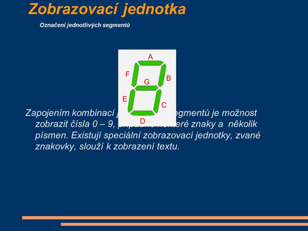 Zobrazovací jednotka Označení jednotlivých segmentů Zapojením kombinací jednotlivých segmentů je možnost zobrazit čísla 0 – 9, případně některé znaky a několik písmen.