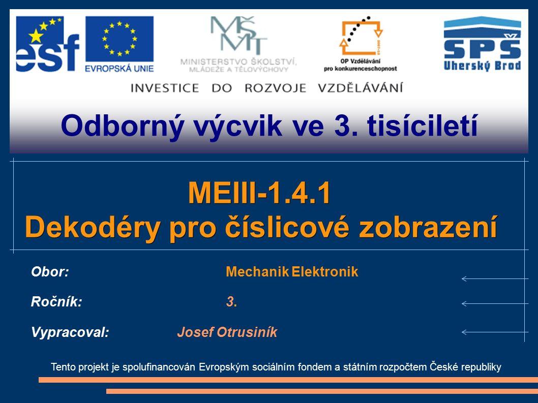 Odborný výcvik ve 3. tisíciletí Tento projekt je spolufinancován Evropským sociálním fondem a státním rozpočtem České republiky MEIII-1.4.1 Dekodéry p
