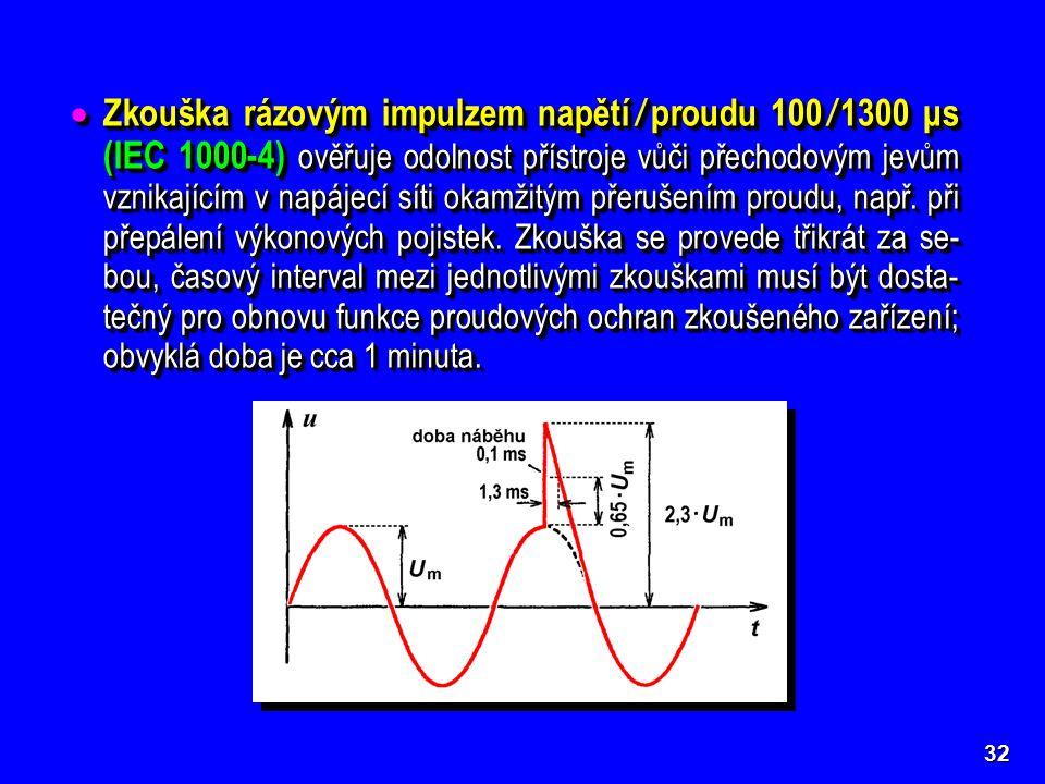 32  Zkouška rázovým impulzem napětí / proudu 100 / 1300 μs (IEC 1000-4) ověřuje odolnost přístroje vůči přechodovým jevům vznikajícím v napájecí síti okamžitým přerušením proudu, např.