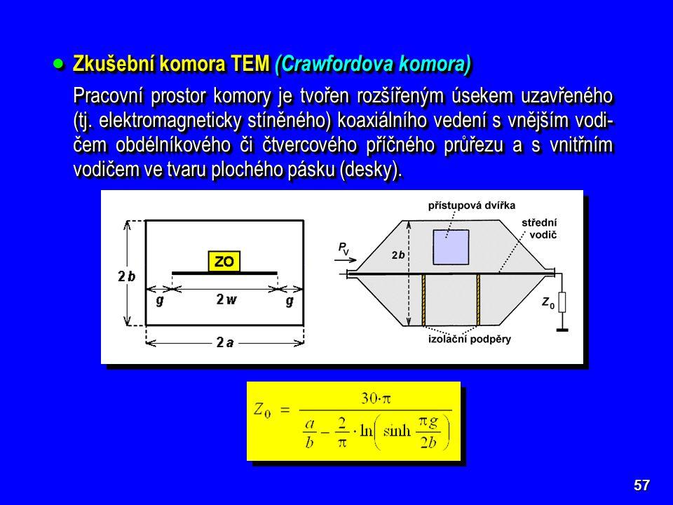 57  Zkušební komora TEM (Crawfordova komora) Pracovní prostor komory je tvořen rozšířeným úsekem uzavřeného (tj.