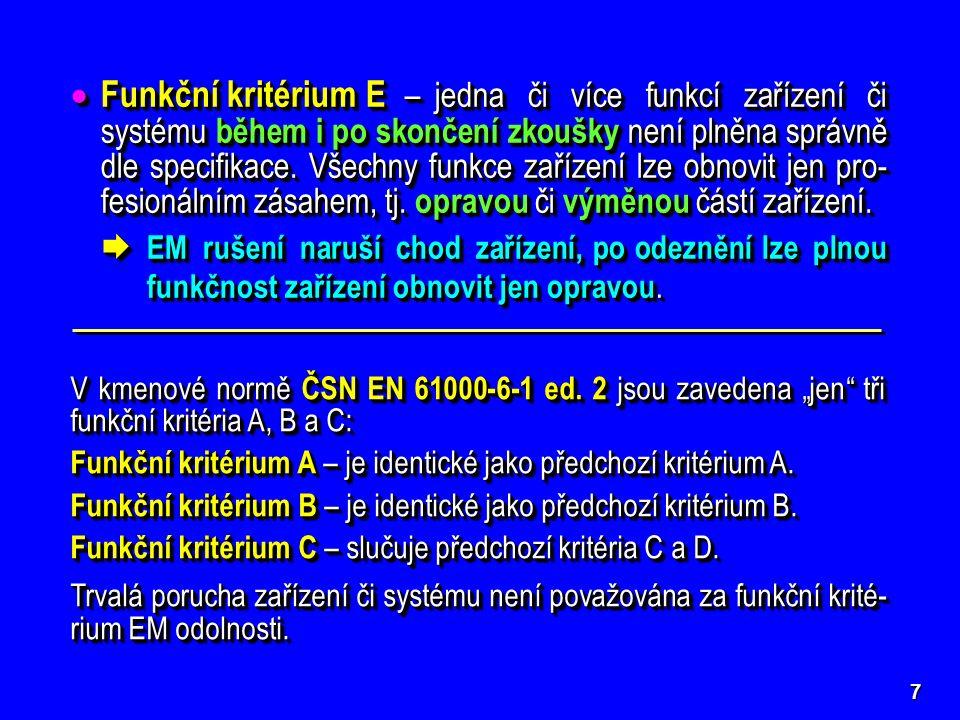 7  Funkční kritérium E –jedna či více funkcí zařízení či systému během i po skončení zkoušky není plněna správně dle specifikace.