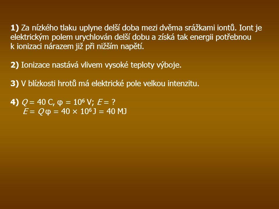 1) Za nízkého tlaku uplyne delší doba mezi dvěma srážkami iontů.