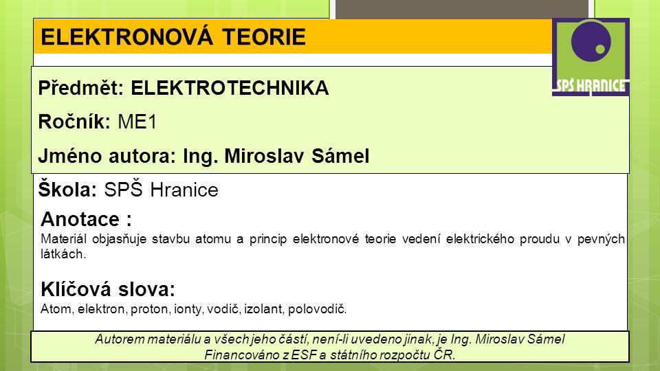 ELEKTRONOVÁ TEORIE Předmět: ELEKTROTECHNIKA Ročník: ME1 Jméno autora: Ing.