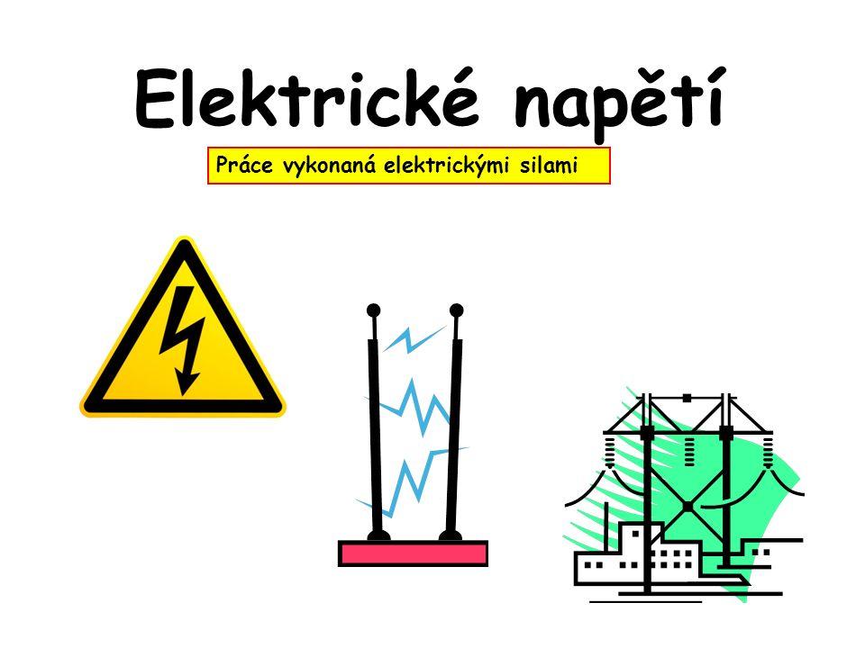 Elektrické napětí Práce vykonaná elektrickými silami