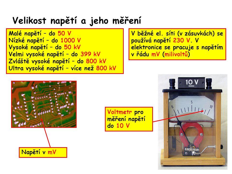 Velikost napětí a jeho měření Malé napětí – do 50 V Nízké napětí – do 1000 V Vysoké napětí – do 50 kV Velmi vysoké napětí – do 399 kV Zvláště vysoké napětí – do 800 kV Ultra vysoké napětí – více než 800 kV V běžné el.