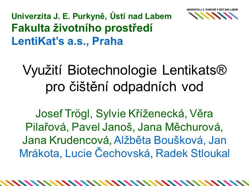 Využití Biotechnologie Lentikats® pro čištění odpadních vod Josef Trögl, Sylvie Kříženecká, Věra Pilařová, Pavel Janoš, Jana Měchurová, Jana Krudencov