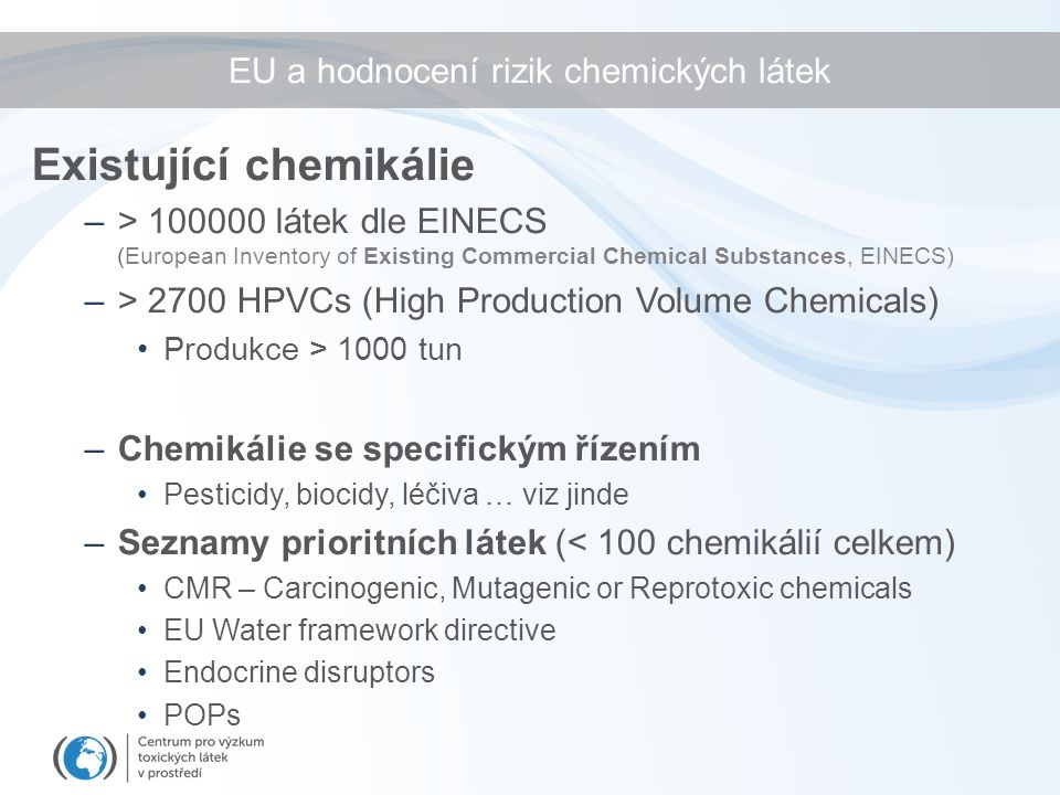 Existující chemikálie –> 100000 látek dle EINECS (European Inventory of Existing Commercial Chemical Substances, EINECS) –> 2700 HPVCs (High Productio