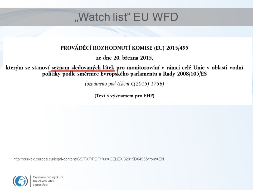 """Watch list EU WFD http://eur-lex.europa.eu/legal-content/CS/TXT/PDF/?uri=CELEX:32015D0495&from=EN"