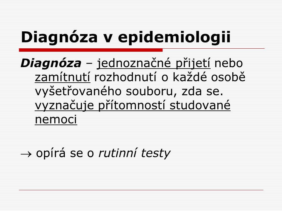 Diagnóza v epidemiologii Diagnóza – jednoznačné přijetí nebo zamítnutí rozhodnutí o každé osobě vyšetřovaného souboru, zda se.