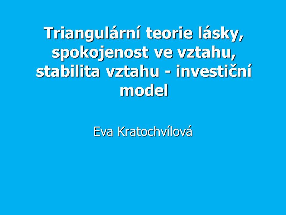 Triangulární teorie lásky, spokojenost ve vztahu, stabilita vztahu - investiční model Eva Kratochvílová