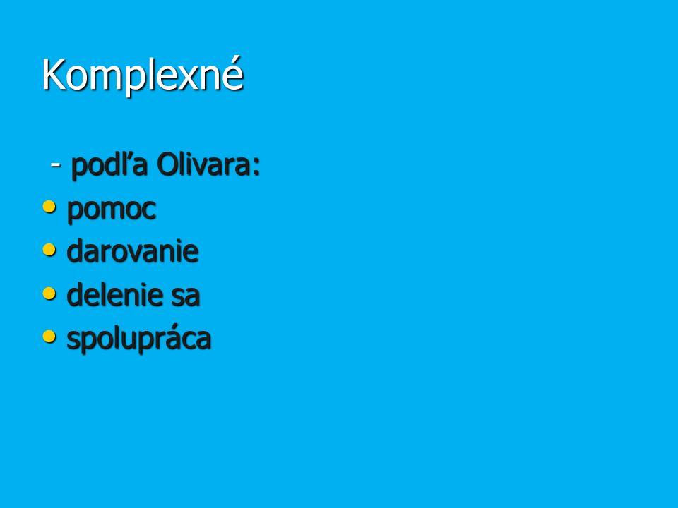 Komplexné - podľa Olivara: - podľa Olivara: pomoc pomoc darovanie darovanie delenie sa delenie sa spolupráca spolupráca