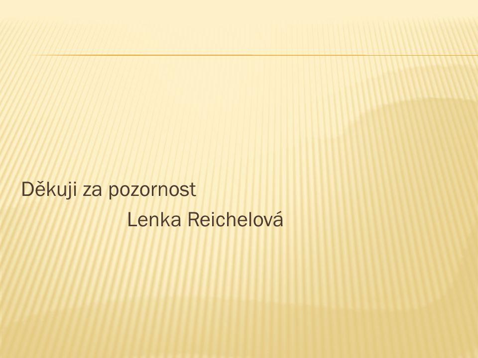 Děkuji za pozornost Lenka Reichelová
