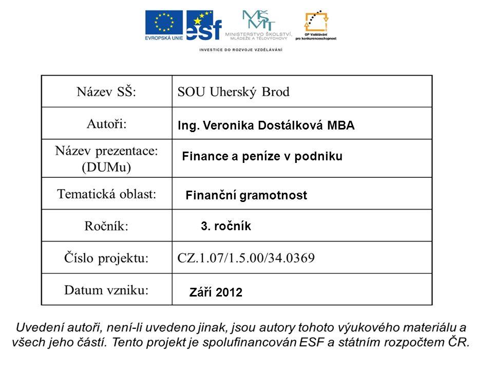 Ing. Veronika Dostálková MBA Finance a peníze v podniku Finanční gramotnost 3. ročník Září 2012