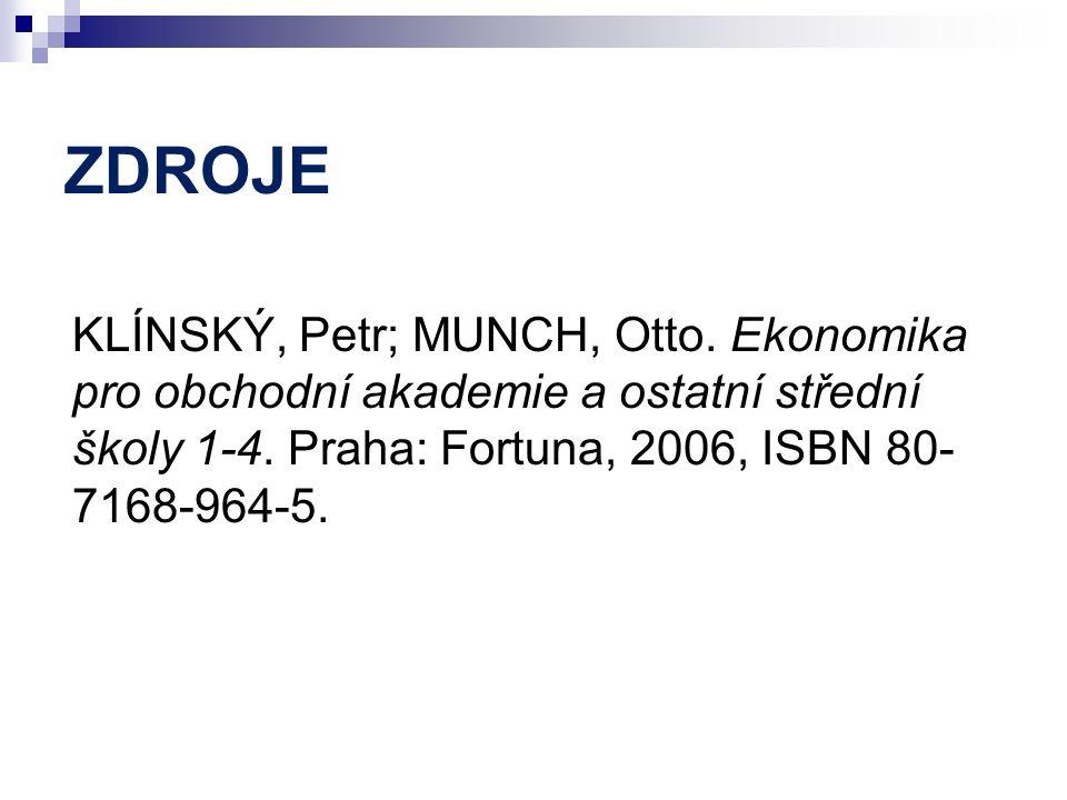 ZDROJE KLÍNSKÝ, Petr; MUNCH, Otto. Ekonomika pro obchodní akademie a ostatní střední školy 1-4. Praha: Fortuna, 2006, ISBN 80- 7168-964-5.