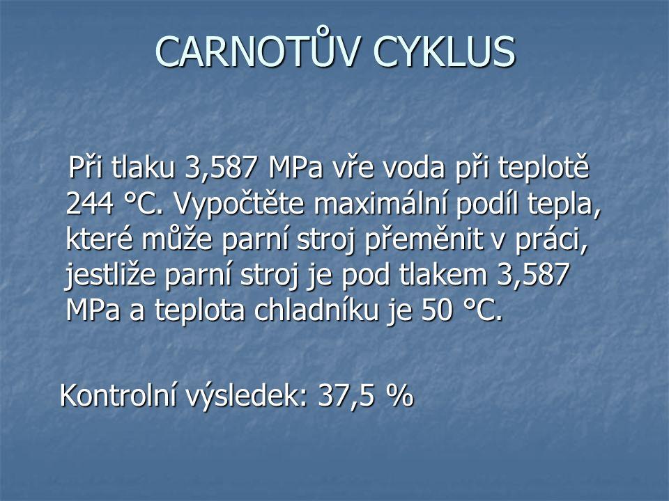 CARNOTŮV CYKLUS Při tlaku 3,587 MPa vře voda při teplotě 244 °C.