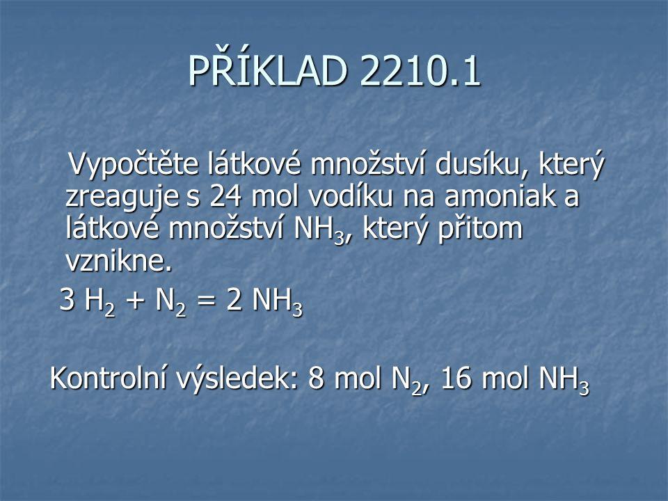 PŘÍKLAD 2210.1 Vypočtěte látkové množství dusíku, který zreaguje s 24 mol vodíku na amoniak a látkové množství NH 3, který přitom vznikne.