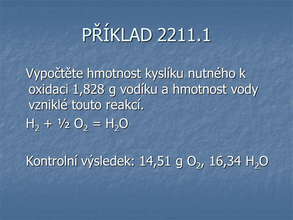 PŘÍKLAD 2211.1 Vypočtěte hmotnost kyslíku nutného k oxidaci 1,828 g vodíku a hmotnost vody vzniklé touto reakcí.