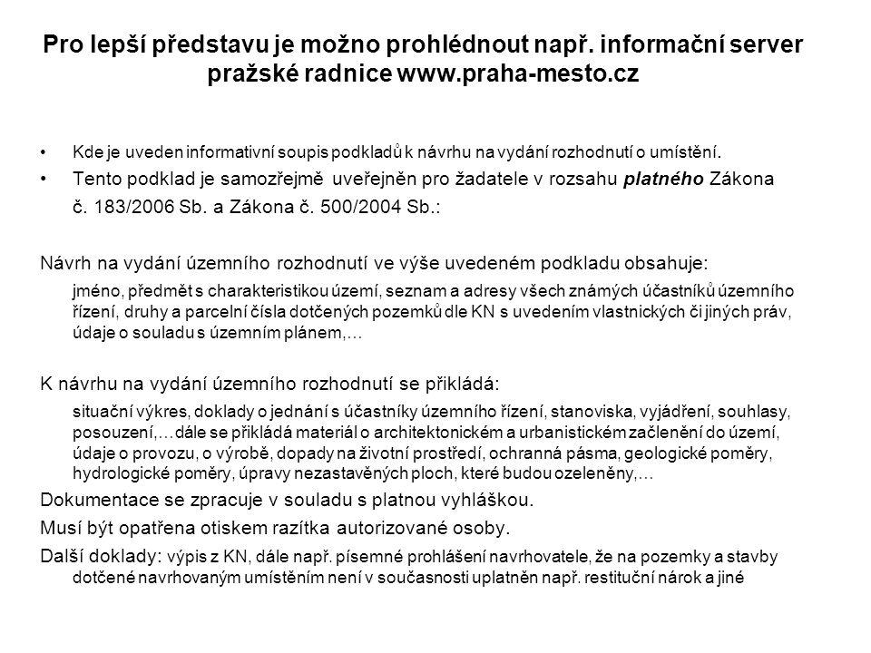Pro lepší představu je možno prohlédnout např. informační server pražské radnice www.praha-mesto.cz Kde je uveden informativní soupis podkladů k návrh