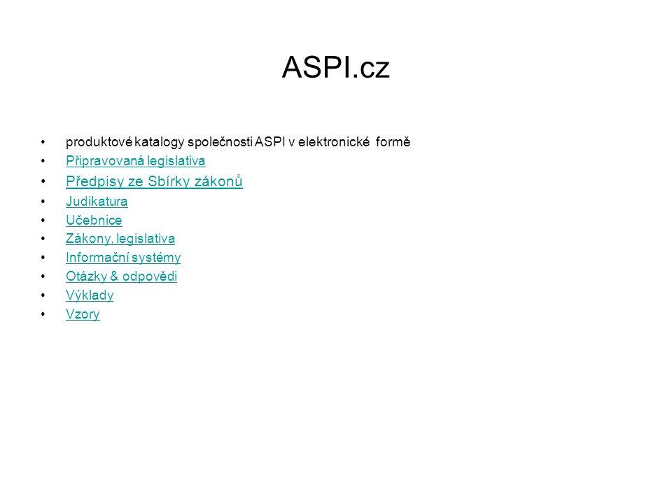 ASPI.cz produktové katalogy společnosti ASPI v elektronické formě Připravovaná legislativa Předpisy ze Sbírky zákonů Judikatura Učebnice Zákony, legislativa Informační systémy Otázky & odpovědi Výklady Vzory