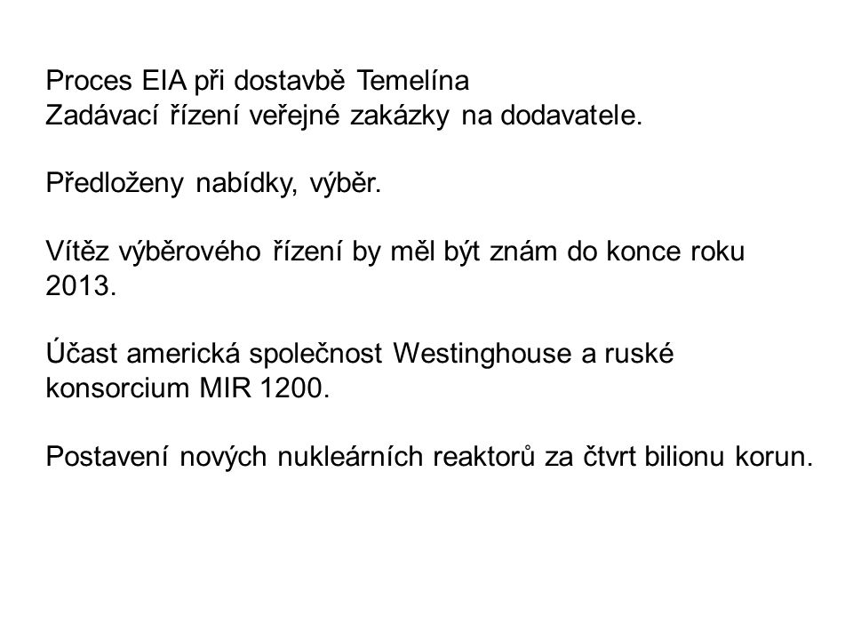 Proces EIA při dostavbě Temelína Zadávací řízení veřejné zakázky na dodavatele. Předloženy nabídky, výběr. Vítěz výběrového řízení by měl být znám do