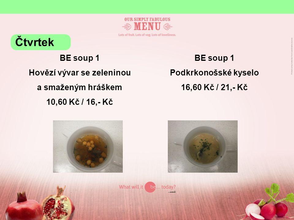 BE soup 1 Hovězí vývar se zeleninou a smaženým hráškem 10,60 Kč / 16,- Kč BE soup 1 Podkrkonošské kyselo 16,60 Kč / 21,- Kč Čtvrtek