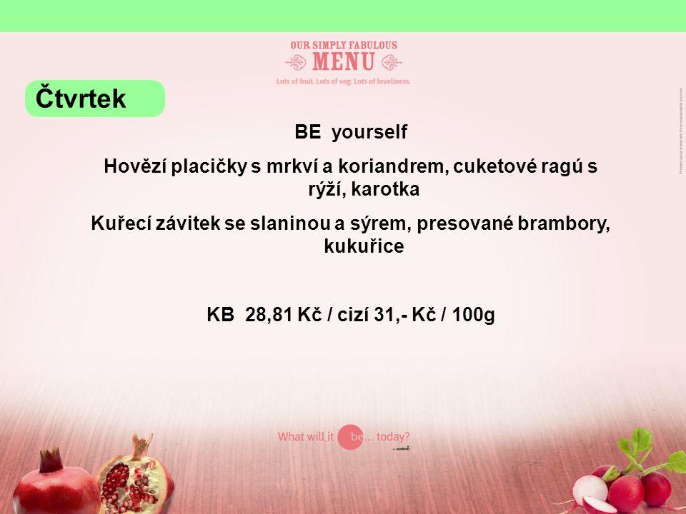 BE yourself Hovězí placičky s mrkví a koriandrem, cuketové ragú s rýží, karotka Kuřecí závitek se slaninou a sýrem, presované brambory, kukuřice KB 28,81 Kč / cizí 31,- Kč / 100g Čtvrtek