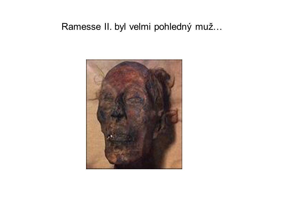 Ramesse II. byl velmi pohledný muž…