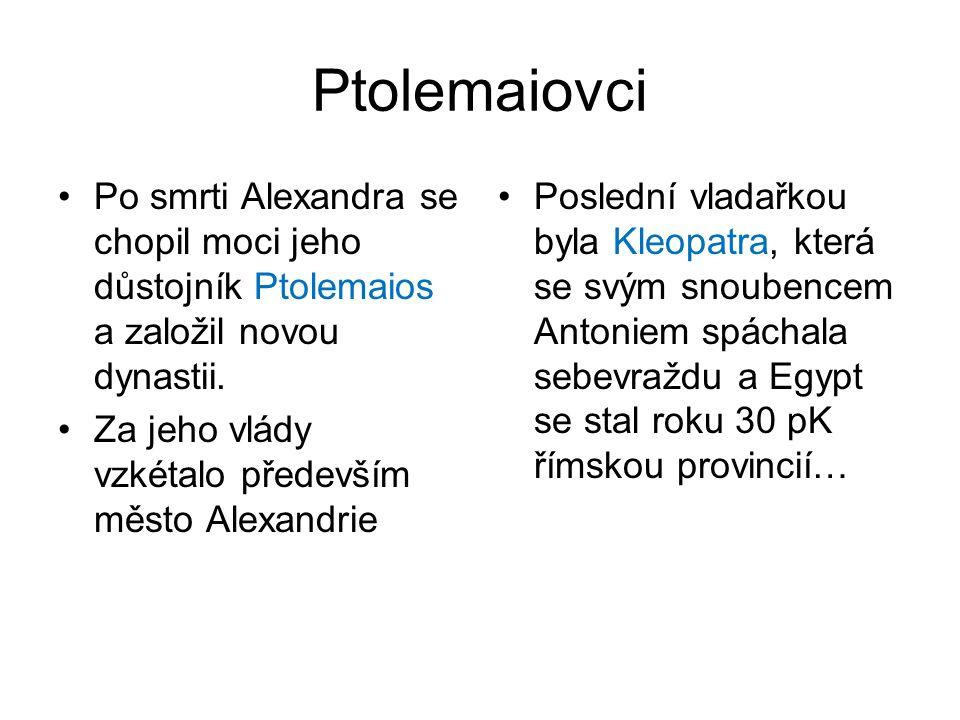 Ptolemaiovci Po smrti Alexandra se chopil moci jeho důstojník Ptolemaios a založil novou dynastii.