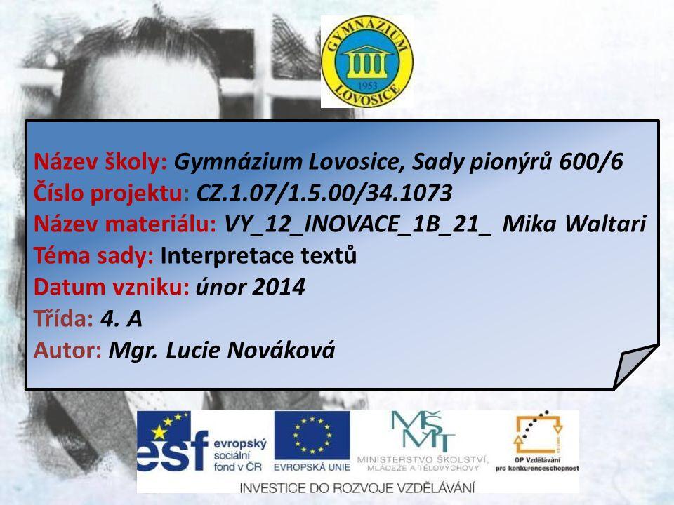 Název školy: Gymnázium Lovosice, Sady pionýrů 600/6 Číslo projektu: CZ.1.07/1.5.00/34.1073 Název materiálu: VY_12_INOVACE_1B_21_ Mika Waltari Téma sad